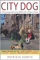 City dog : choosing and living well with a dog in town