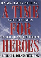 A time for heroes : business leaders, politicians, and other notables explore the nature of heroism