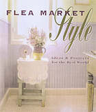 Flea market style : ideas & projects for your world