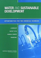 Water and sustainable development : opportunities for the chemical sciences : a workshop report to the chemical sciences roundtable