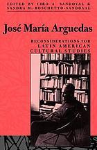 José María Arguedas : reconsiderations for Latin American cultural studies
