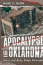 Apocalypse in Oklahoma : Waco and Ruby Ridge revenged
