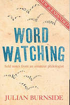 Wordwatching : field notes from an amateur philologist