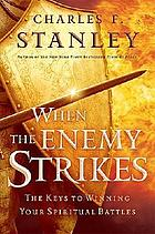 When the enemy strikes : the keys to winning your spiritual battles