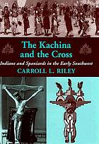 The kachina and the cross : Indians and Spaniards in the early Southwest