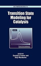Transition state modeling for catalysis : developed from a symposium sponsored by the Division of Computers in Chemistry at the 215th National Meeting of the American Chemical Society, Dallas, Texas, March 29-April 2, 1998