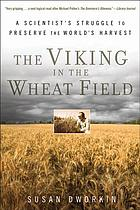 The Viking in the wheat field : a scientist's struggle to preserve the world's harvest