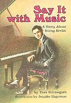 Say it with music : a story about Irving Berlin