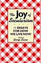 The joy of secularism : 11 essays for how we live now