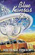Blue Kansas sky : four short novels of memory, magic, surmise & estrangement