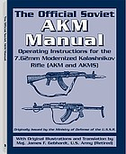 Official Soviet AKM manual : operating instructions for the 7.62mm modernized Kalashnikov rifle (AKM and AKMS)