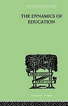 The dynamics of education; a methodology of progressive educational thought