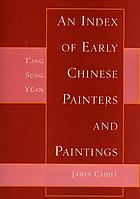 An index of early Chinese painters and paintings : Tʻang, Sung, and Yüan