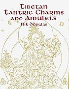 Tibetan Tantric charms and amulets : 230 examples reproduced from original woodblocks