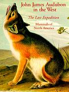 John James Audubon in the West : the last expedition : mammals of North America