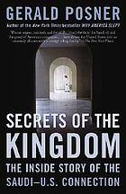 Secrets of the kingdom : the inside story of the Saudi-U.S. connection