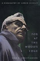 Fox at the wood's edge : a biography of Loren Eiseley