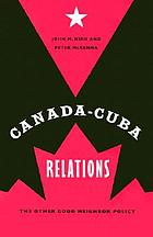 Canada-Cuba relations : the other good neighbor policy