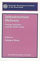 Infrastructure delivery : private initiative and the public good