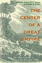 The center of a great empire : the Ohio country in the early American Republic