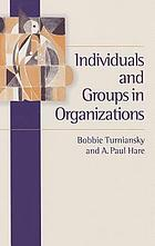 Individuals and groups in organizationsIndividuals in groups and organizationsIndividuals and Groups in Organizations a Social Psychology Approach