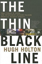 The thin black line : true stories by black law enforcement officers policing America's meanest streets