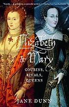 Elizabeth and Mary : cousins, rivals, queens