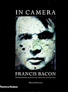 In camera - Francis Bacon : photography, film and the practice of painting