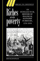 Riches and poverty : an intellectual history of political economy in Britain, 1750-1834
