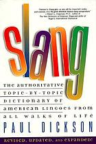 Slang : the authoritative topic-by-topic dictionary of American lingoes from all walks of life