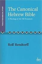 The canonical Hebrew Bible : a theology of the Old Testament