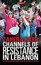 Channels of resistance in Lebanon liberation propaganda, Hezbollah and the media