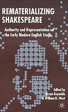 Rematerializing Shakespeare : authority and representation on the early modern English stage