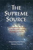 The supreme source : the Kunjed Gyalpo, the fundamental tantra of Dzogchen Semde