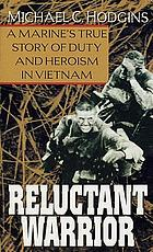 Reluctant warrior : a Marine's true story of duty and heroism in Vietnam