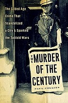 The murder of the century : the Gilded Age crime that scandalized a city and sparked the tabloid warsThe Gilded Age Crime That Scandalized a City and Sparked the Tabloid Wars