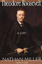 Theodore Roosevelt : a life