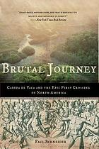 Brutal journey : Cabeza de Vaca and the epic first crossing of North America