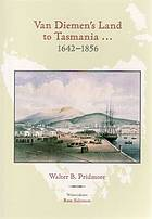 Van Diemen's Land to Tasmania ... 1642-1856