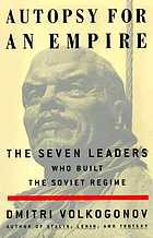Autopsy for an empire : the seven leaders who built the Soviet regime