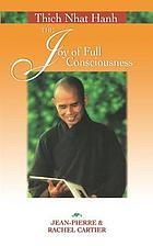 Thich Nhat Hanh : the joy of full consciousness