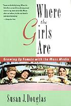 Where the girls are : growing up female with the mass media