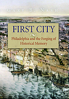 First city : Philadelphia and the forging of historical memory