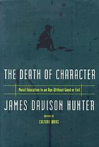 The death of character : moral education in an age without good or evil