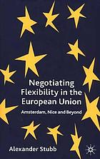 Negotiating flexibility in the European Union : Amsterdam, Nice, and beyond