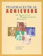 Pharmaceutical achievers : the human face of pharmaceutical research