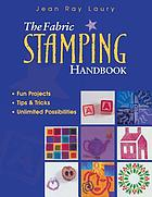 The fabric stamping handbook : fun projects, tips & tricks, unlimited possibilities