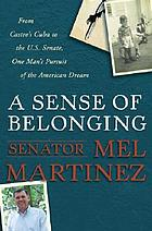 A sense of belonging : from Castro's Cuba to the U.S. Senate, one man's pursuit of the American dream