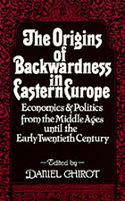 The Origins of backwardness in Eastern Europe : economics and politics from the Middle Ages until the early twentieth century