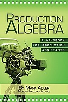 Production algebra : a handbook for production assistants